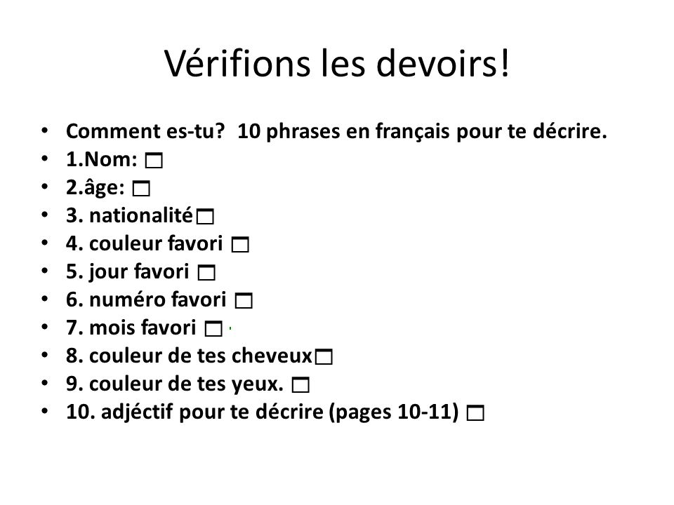 Vérifions les devoirs! Comment es-tu 10 phrases en français pour te décrire. 1.Nom:  2.âge:  3. nationalité
