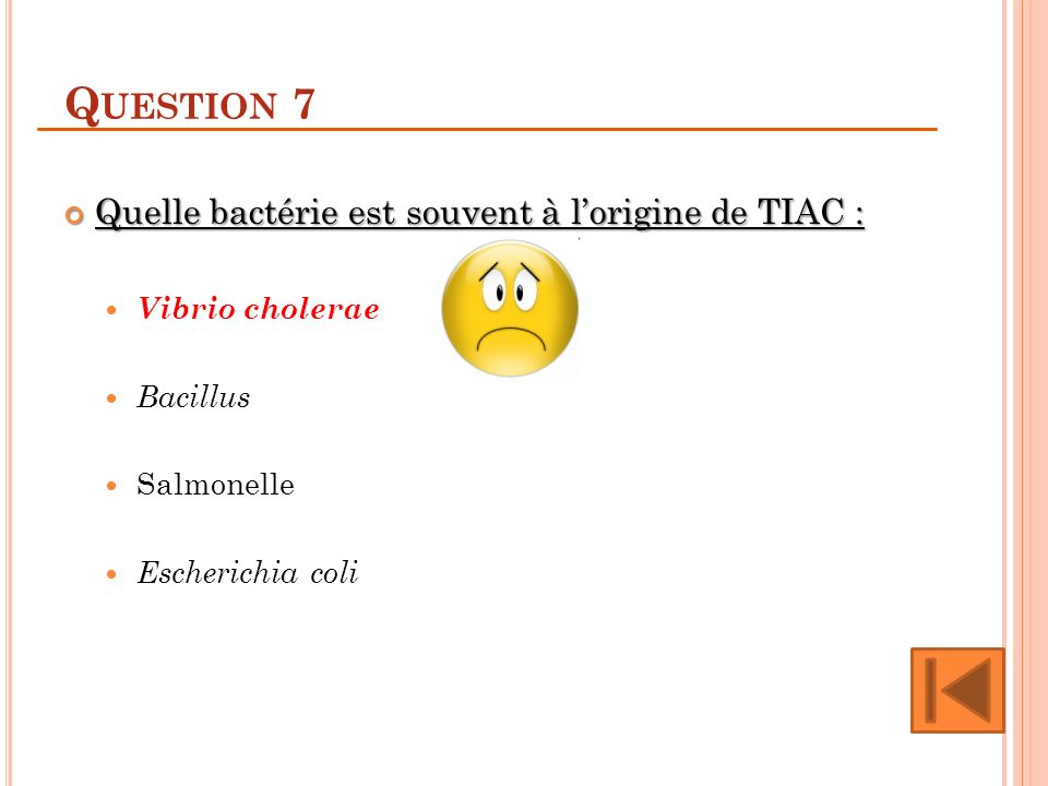 Question 7 Quelle bactérie est souvent à l'origine de TIAC :