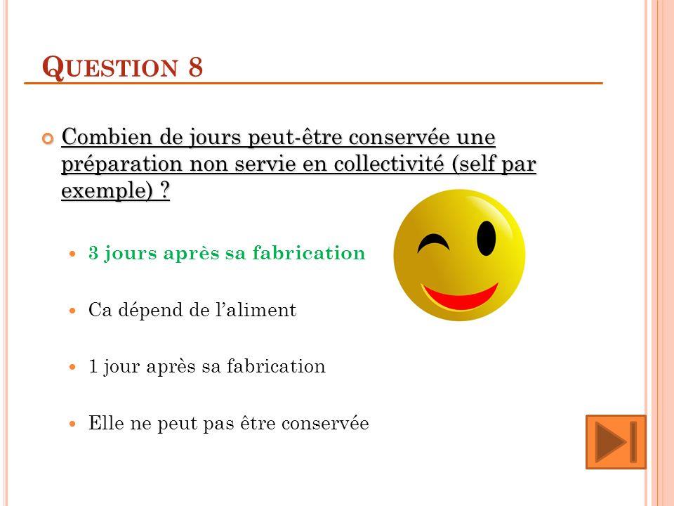 Question 8 Combien de jours peut-être conservée une préparation non servie en collectivité (self par exemple)