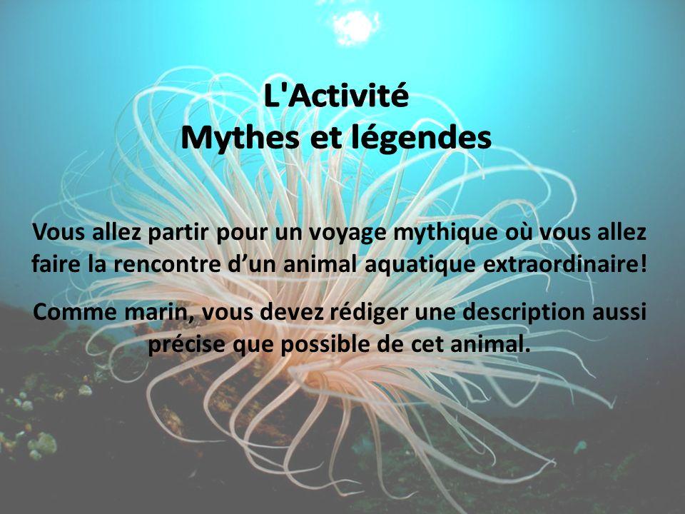 L Activité Mythes et légendes. Vous allez partir pour un voyage mythique où vous allez faire la rencontre d'un animal aquatique extraordinaire!