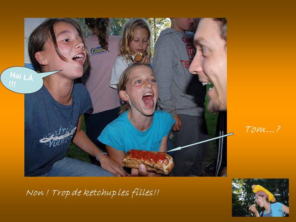 Hai LÀ !!! Tom… Non ! Trop de ketchup les filles!!