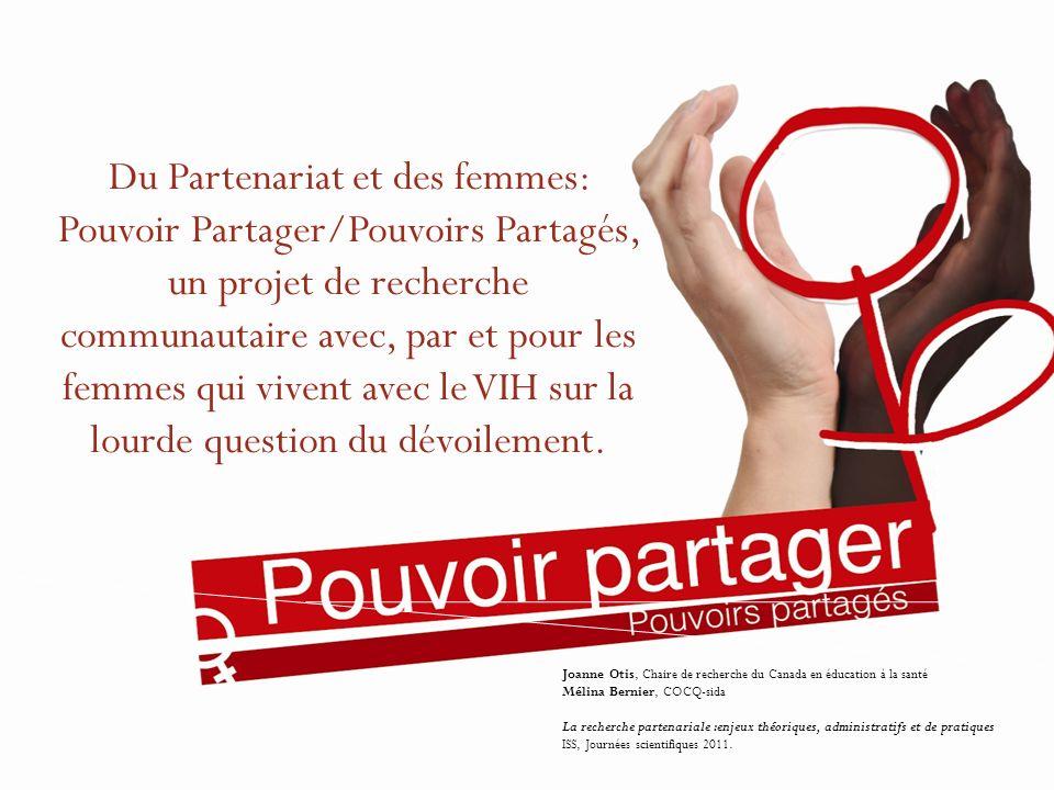 Du Partenariat et des femmes: Pouvoir Partager/Pouvoirs Partagés, un projet de recherche communautaire avec, par et pour les femmes qui vivent avec le VIH sur la lourde question du dévoilement.