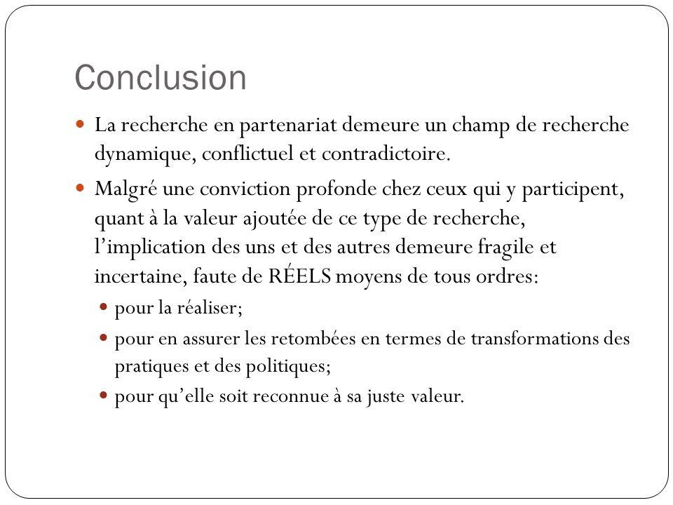 Conclusion La recherche en partenariat demeure un champ de recherche dynamique, conflictuel et contradictoire.