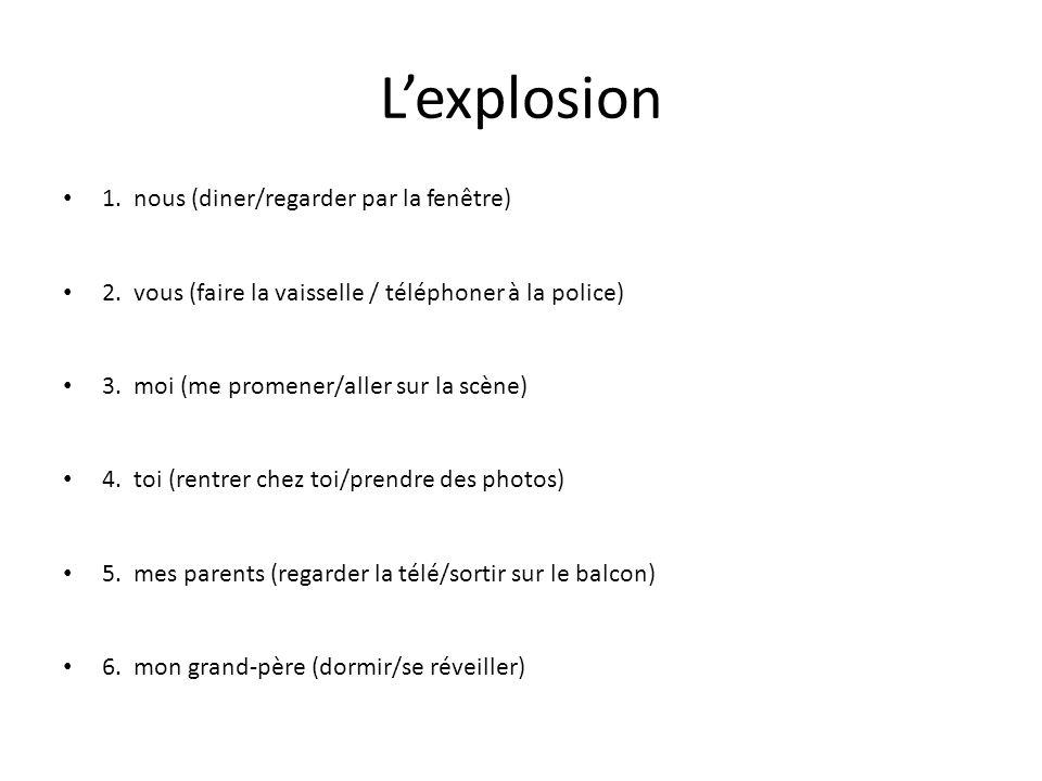 L'explosion 1. nous (diner/regarder par la fenêtre)