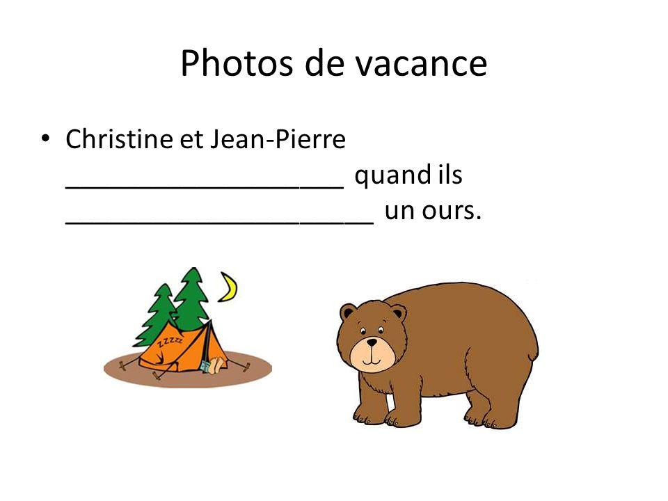 Photos de vacance Christine et Jean-Pierre ___________________ quand ils _____________________ un ours.