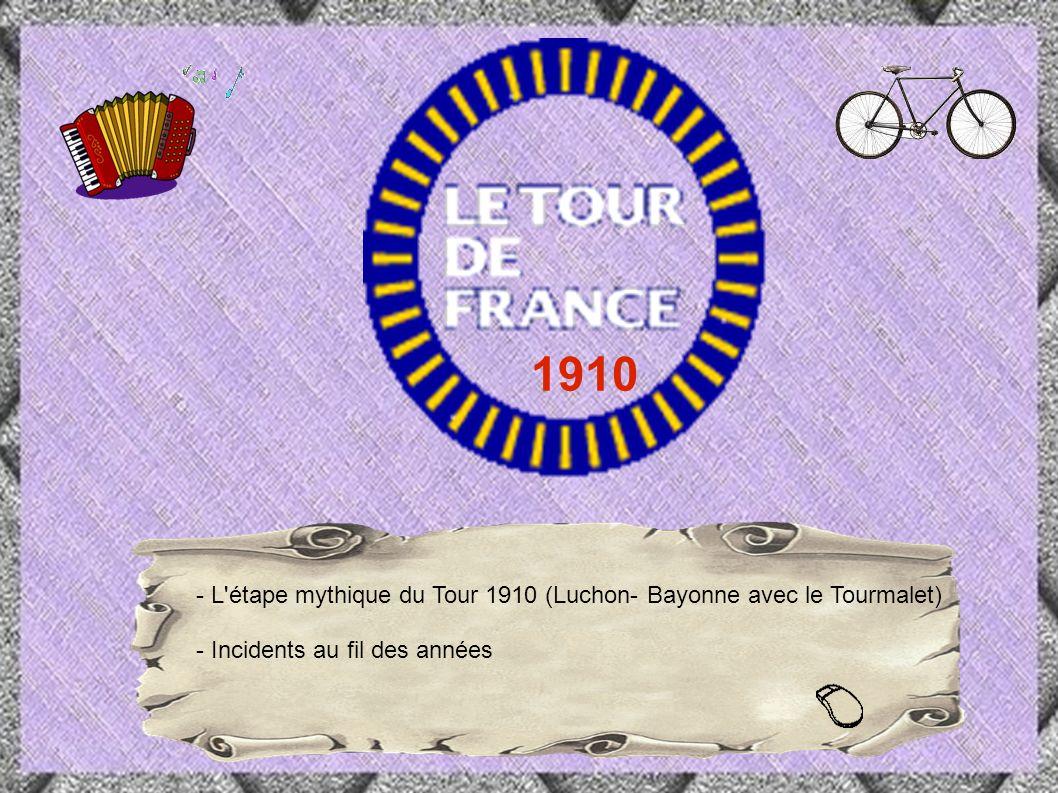 1910 - L étape mythique du Tour 1910 (Luchon- Bayonne avec le Tourmalet) - Incidents au fil des années.