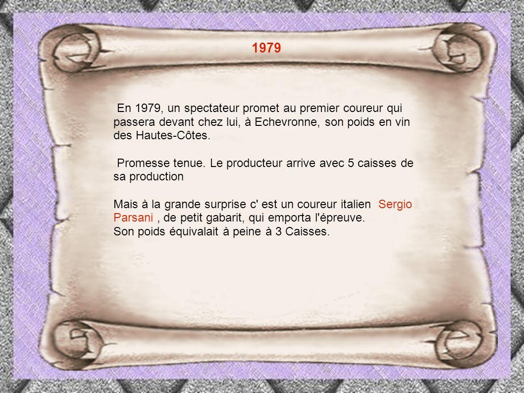 1979 En 1979, un spectateur promet au premier coureur qui passera devant chez lui, à Echevronne, son poids en vin des Hautes-Côtes.