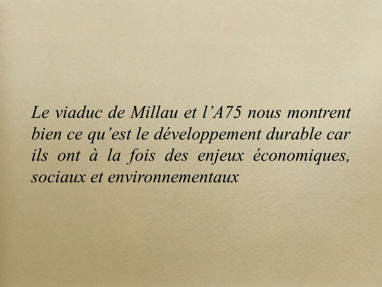 Le viaduc de Millau et l'A75 nous montrent bien ce qu'est le développement durable car ils ont à la fois des enjeux économiques, sociaux et environnementaux