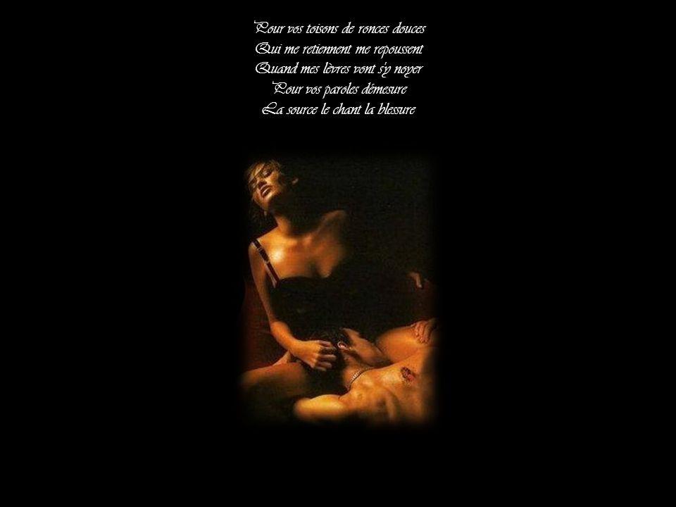 Pour vos toisons de ronces douces Qui me retiennent me repoussent