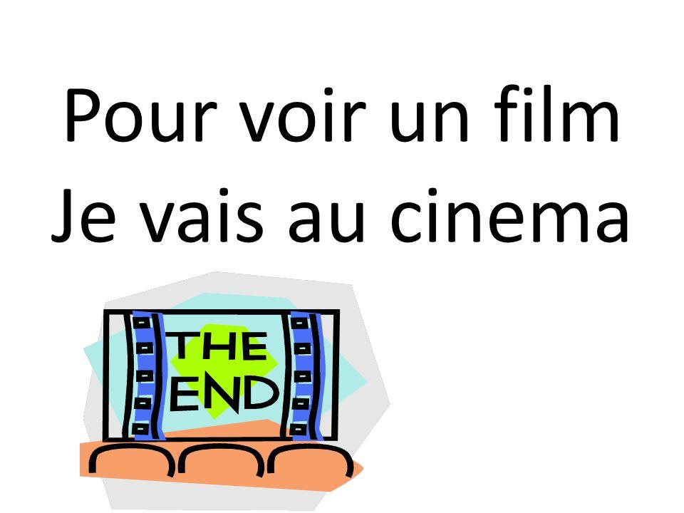 Pour voir un film Je vais au cinema