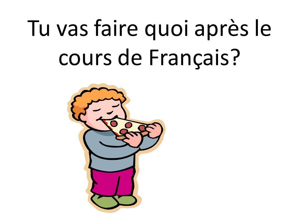 Tu vas faire quoi après le cours de Français