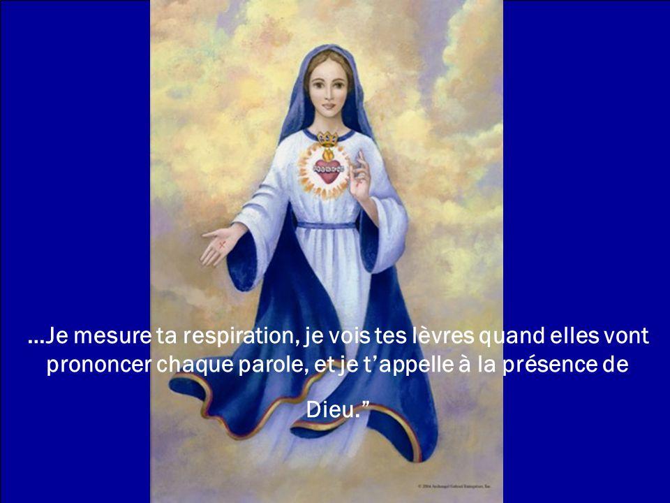 …Je mesure ta respiration, je vois tes lèvres quand elles vont prononcer chaque parole, et je t'appelle à la présence de Dieu.