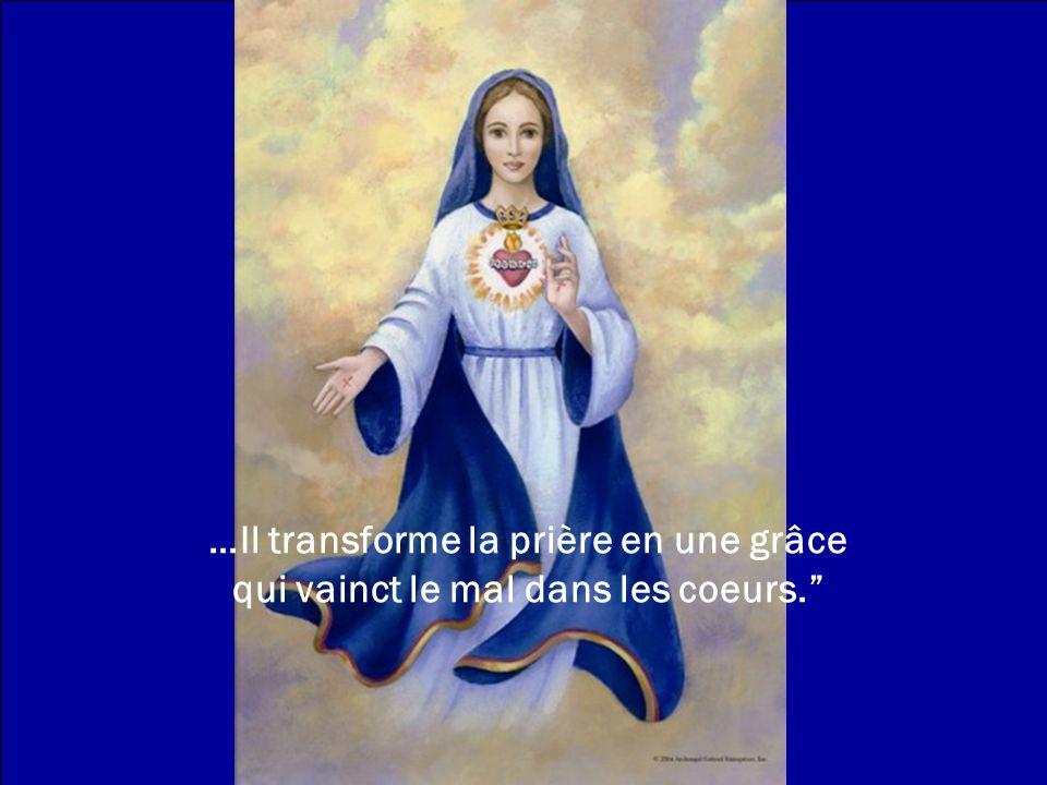 …Il transforme la prière en une grâce qui vainct le mal dans les coeurs.