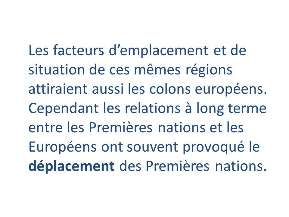 Les facteurs d'emplacement et de situation de ces mêmes régions attiraient aussi les colons européens.