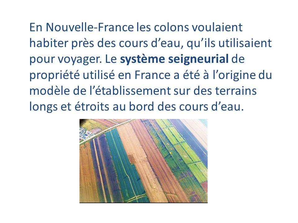 En Nouvelle-France les colons voulaient habiter près des cours d'eau, qu'ils utilisaient pour voyager.