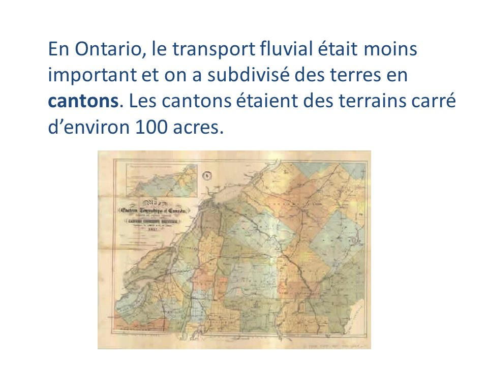En Ontario, le transport fluvial était moins important et on a subdivisé des terres en cantons.