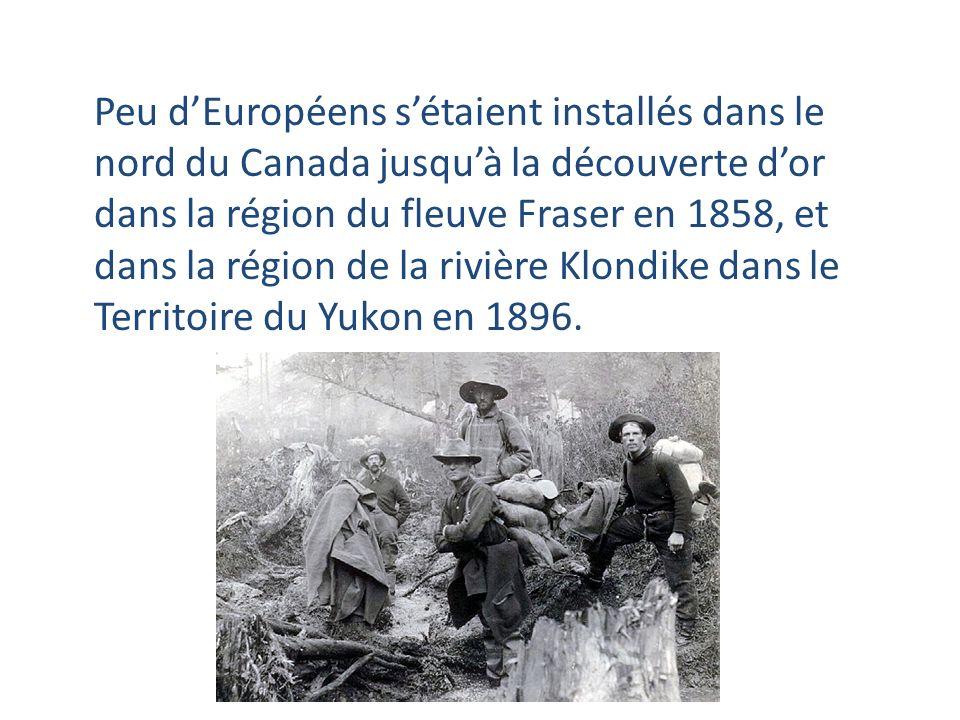 Peu d'Européens s'étaient installés dans le nord du Canada jusqu'à la découverte d'or dans la région du fleuve Fraser en 1858, et dans la région de la rivière Klondike dans le Territoire du Yukon en 1896.