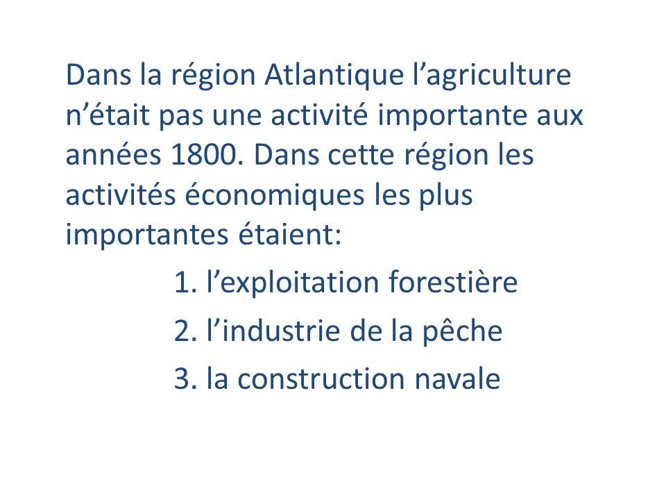 1. l'exploitation forestière 2. l'industrie de la pêche