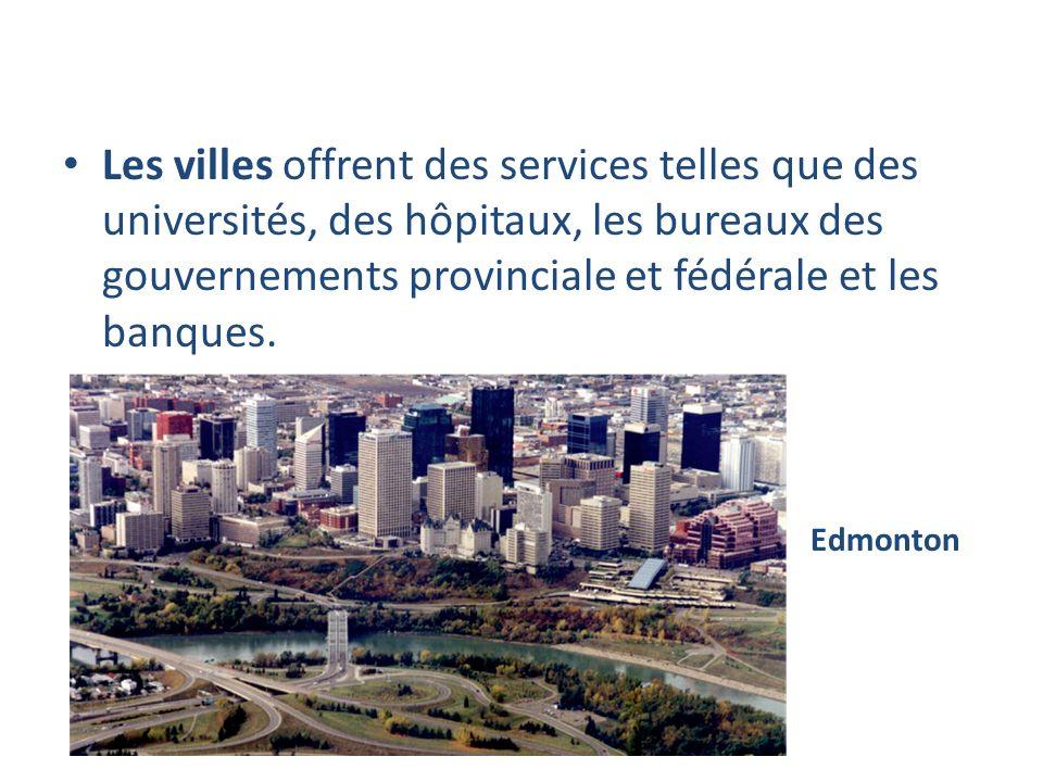 Les villes offrent des services telles que des universités, des hôpitaux, les bureaux des gouvernements provinciale et fédérale et les banques.
