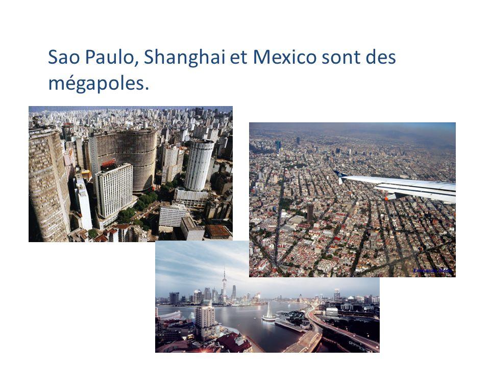 Sao Paulo, Shanghai et Mexico sont des mégapoles.