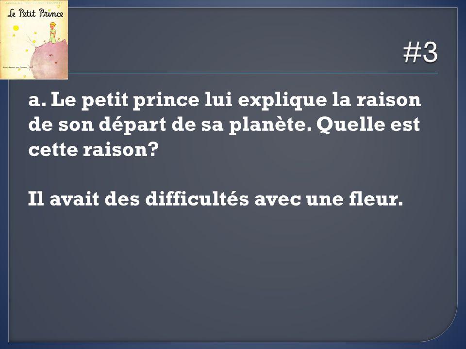 #3 a. Le petit prince lui explique la raison de son départ de sa planète.
