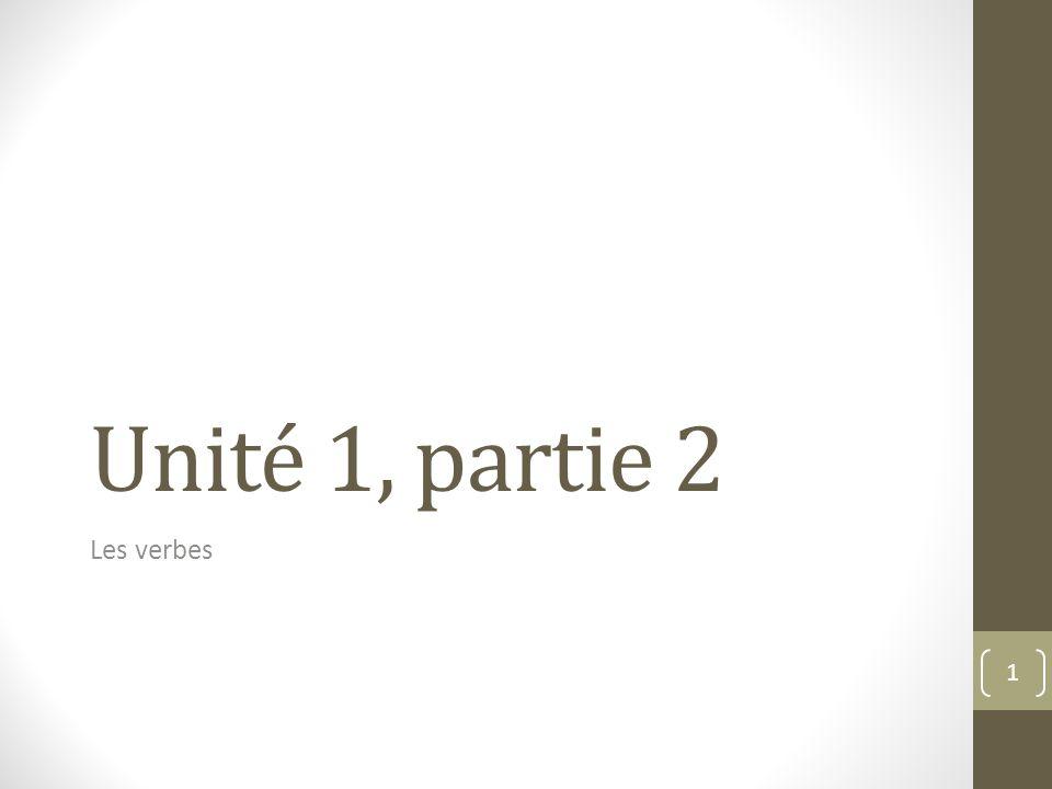 Unité 1, partie 2 Les verbes