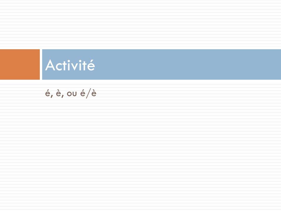 Activité é, è, ou é/è