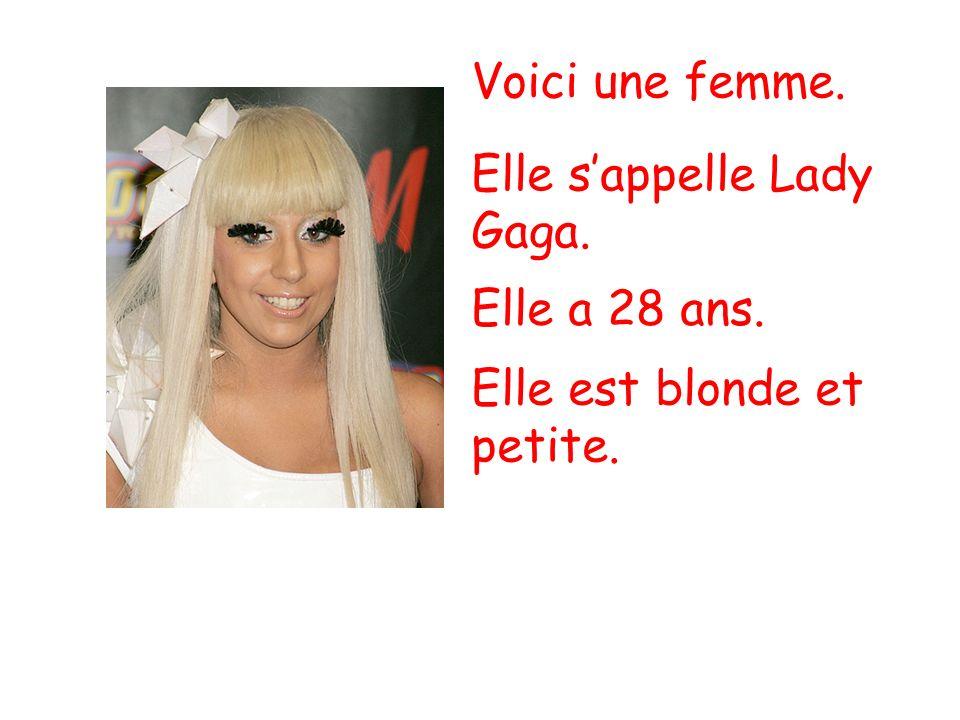 Voici une femme. Elle s'appelle Lady Gaga. Elle a 28 ans. Elle est blonde et petite.