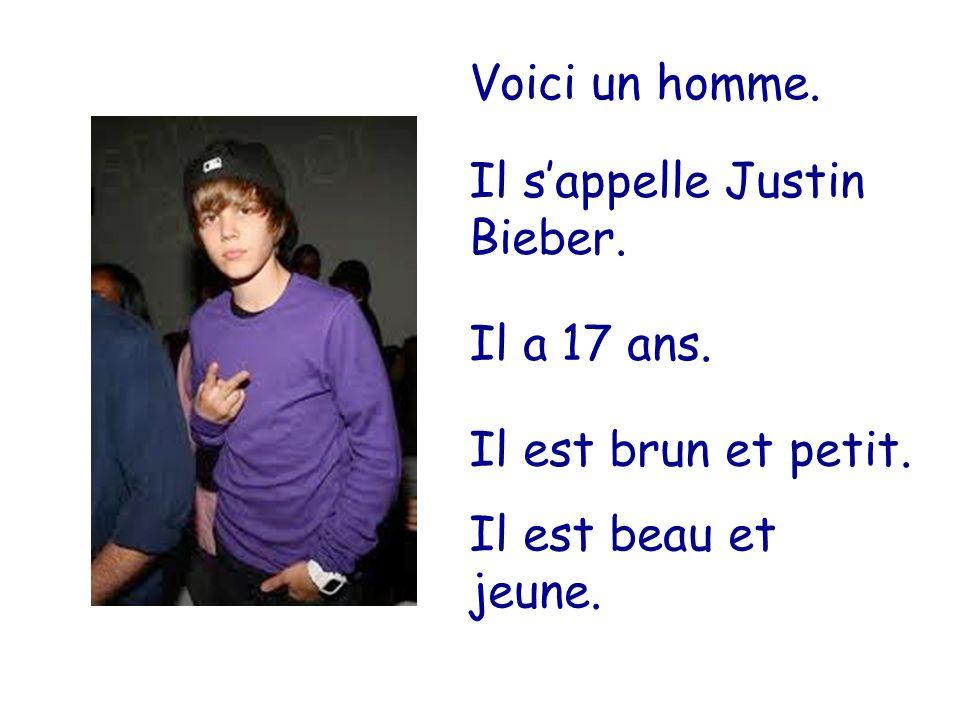 Voici un homme. Il s'appelle Justin Bieber. Il a 17 ans.