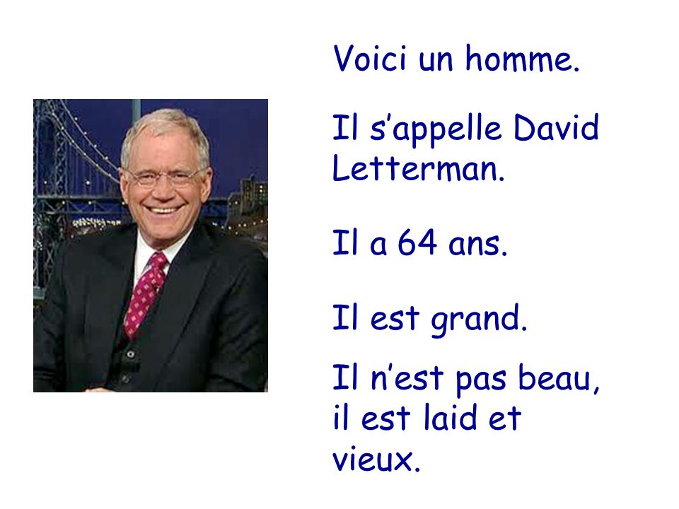 Voici un homme. Il s'appelle David Letterman. Il a 64 ans.