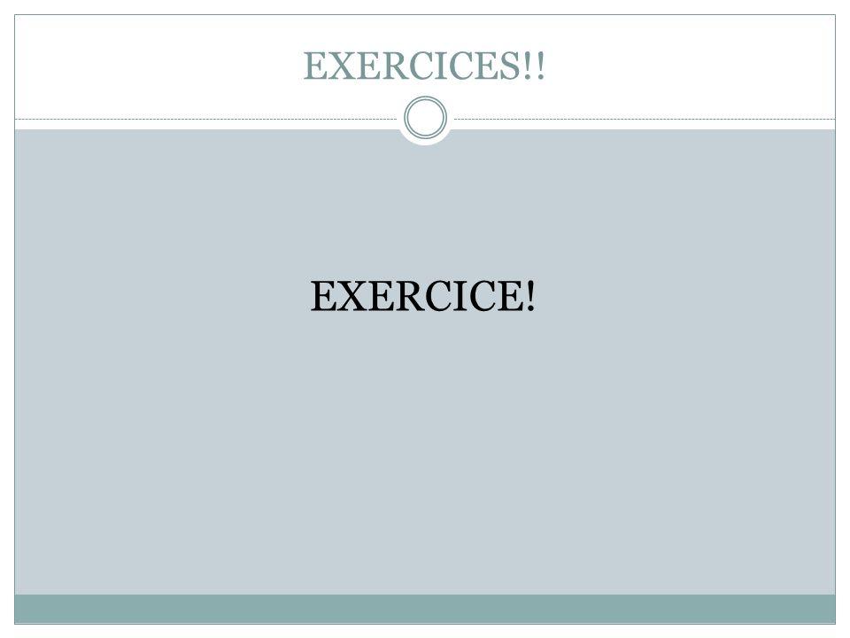 EXERCICES!! EXERCICE!
