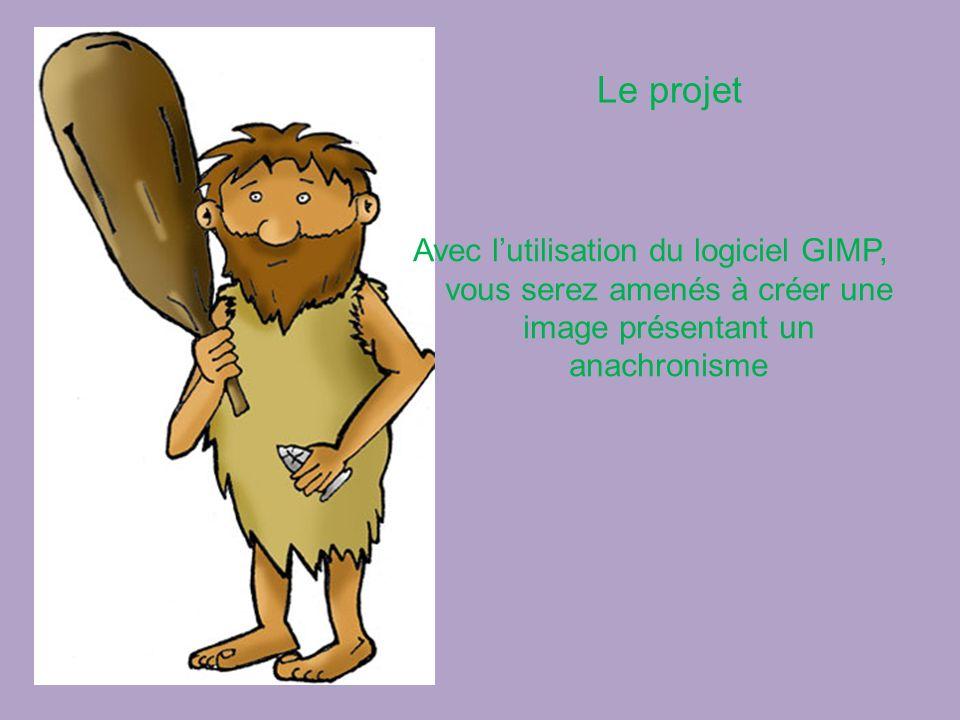 Le projet Avec l'utilisation du logiciel GIMP, vous serez amenés à créer une image présentant un anachronisme.
