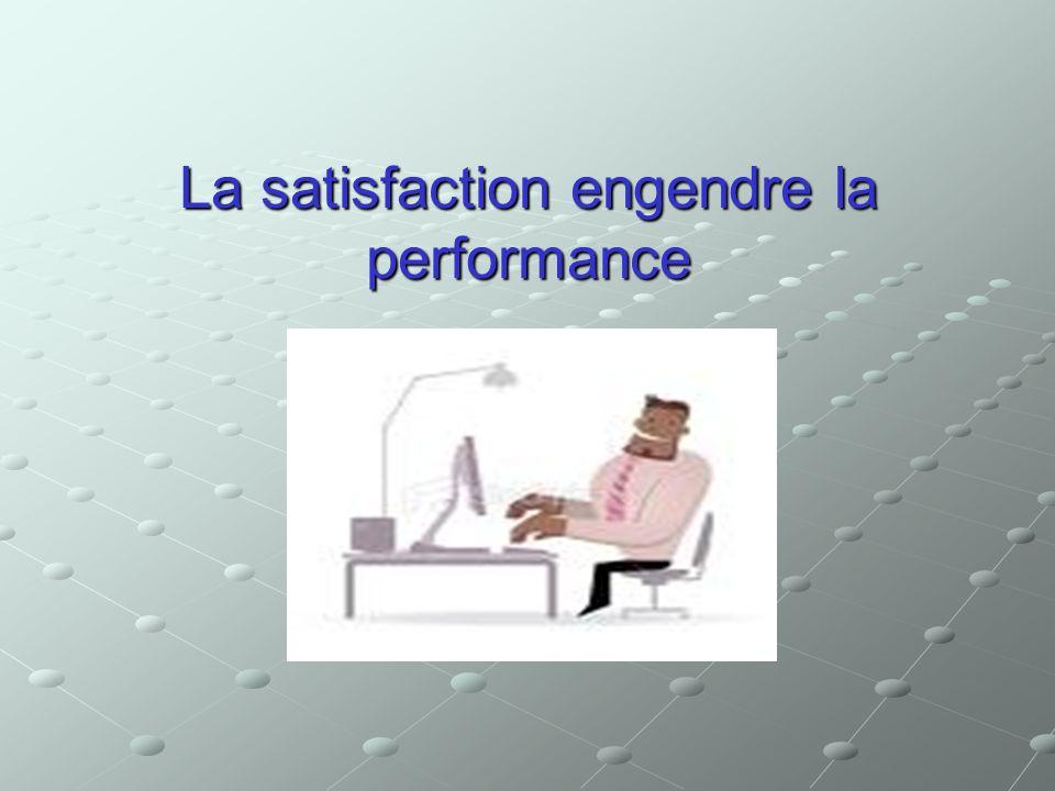 La satisfaction engendre la performance
