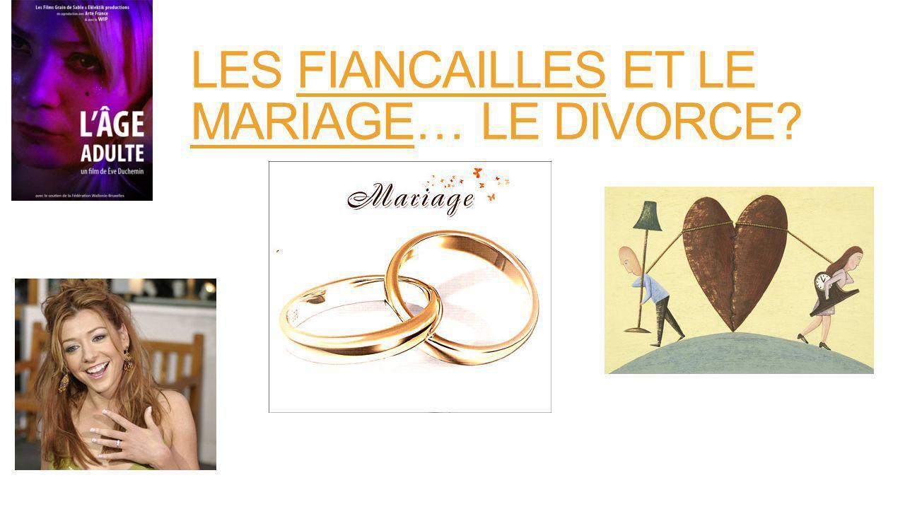 LES FIANCAILLES ET LE MARIAGE… LE DIVORCE