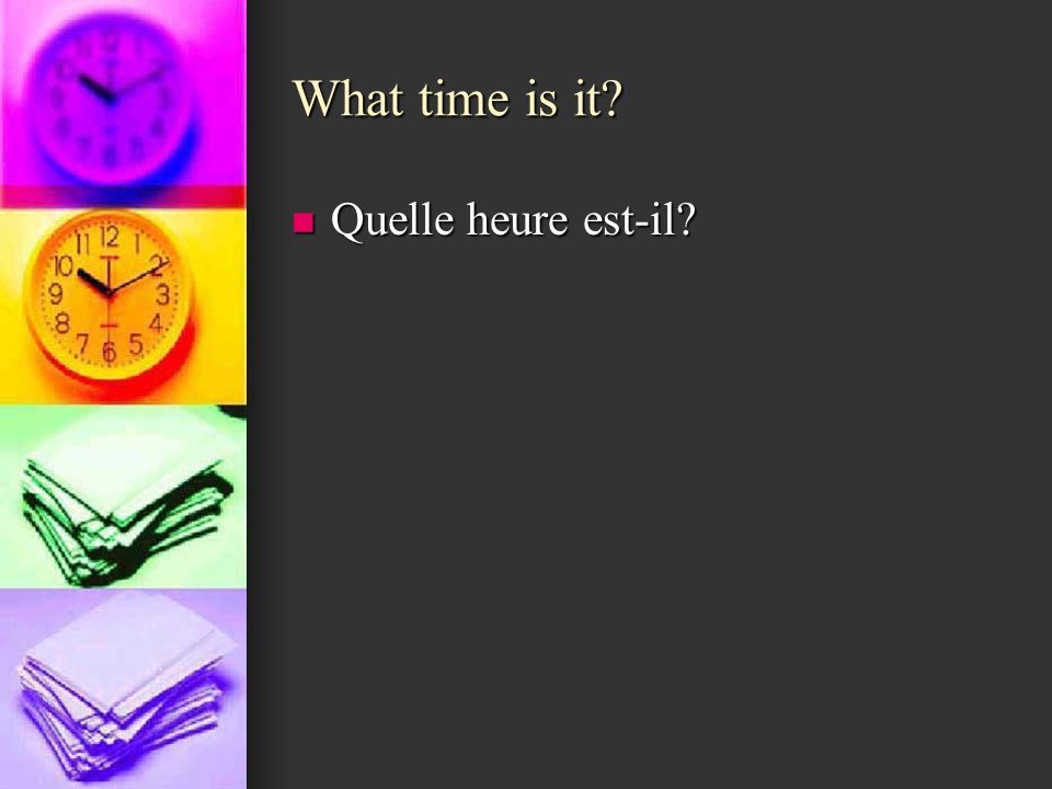 What time is it Quelle heure est-il