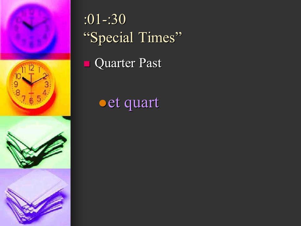 :01-:30 Special Times Quarter Past et quart