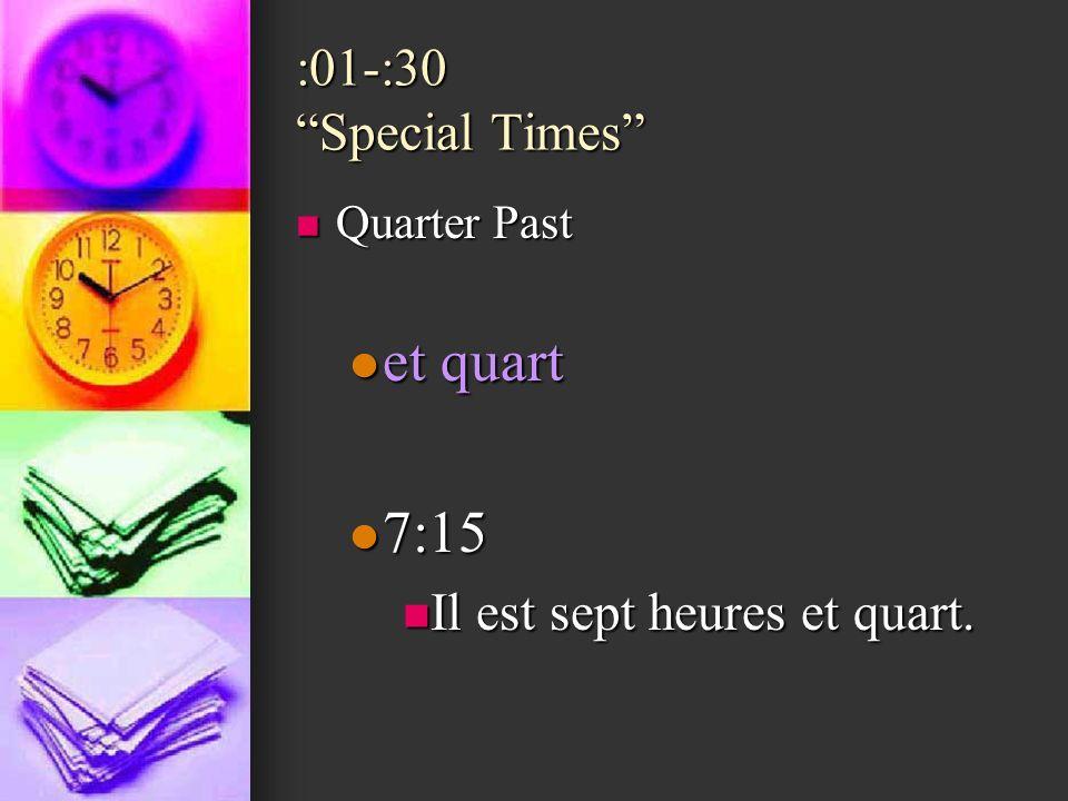 et quart 7:15 :01-:30 Special Times Il est sept heures et quart.