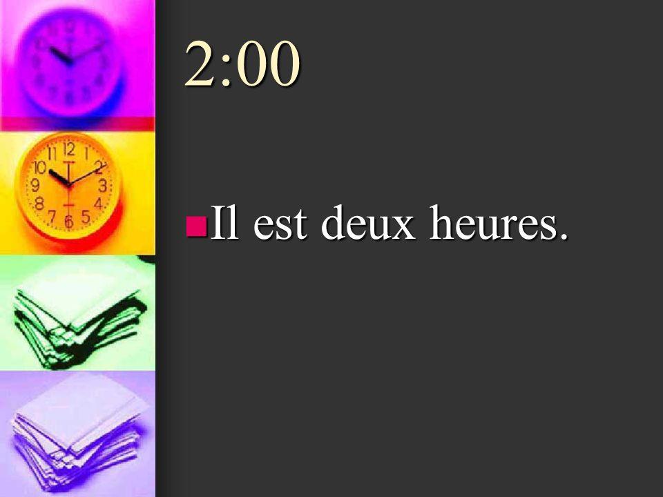 2:00 Il est deux heures.