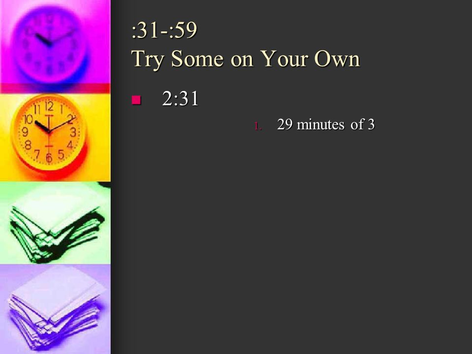 :31-:59 Try Some on Your Own 2:31 29 minutes of 3