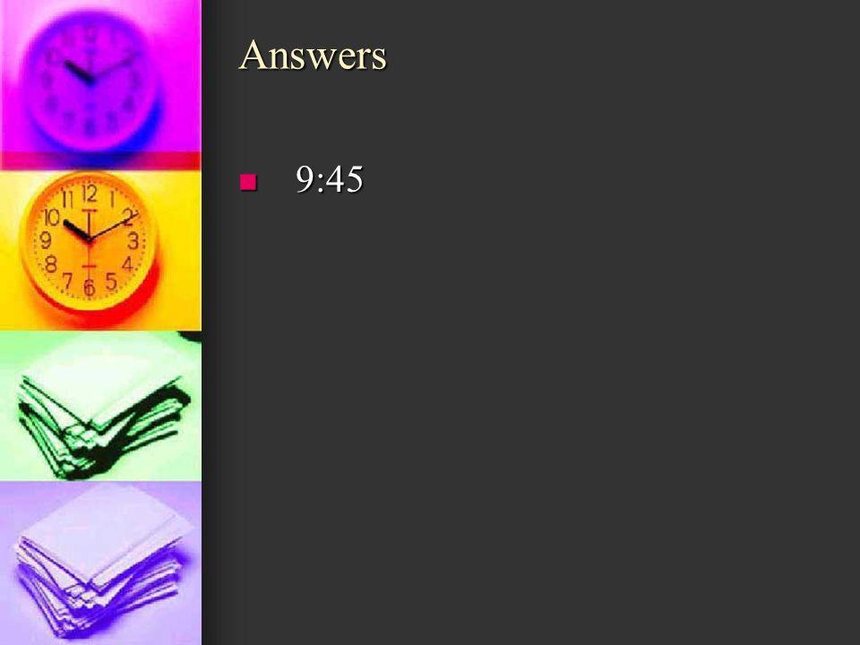 Answers 9:45