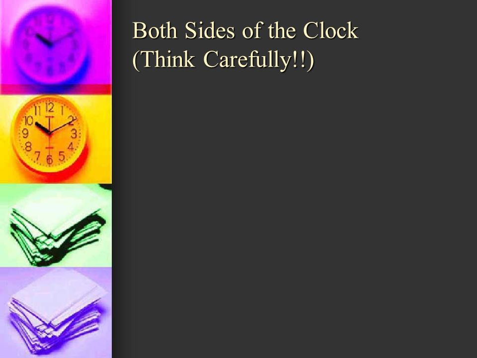 Both Sides of the Clock (Think Carefully!!)