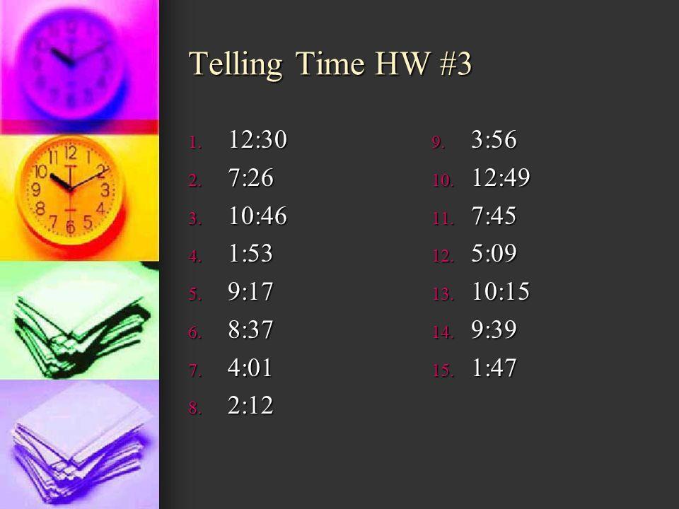 Telling Time HW #3 12:30 7:26 10:46 1:53 9:17 8:37 4:01 2:12 3:56