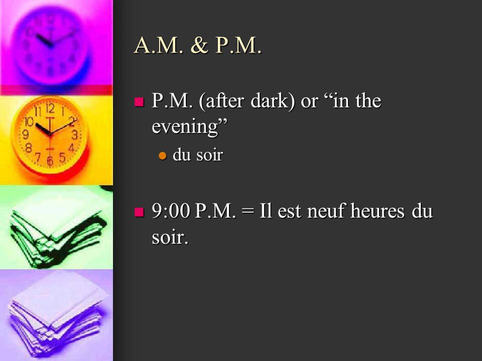 A.M. & P.M. P.M. (after dark) or in the evening