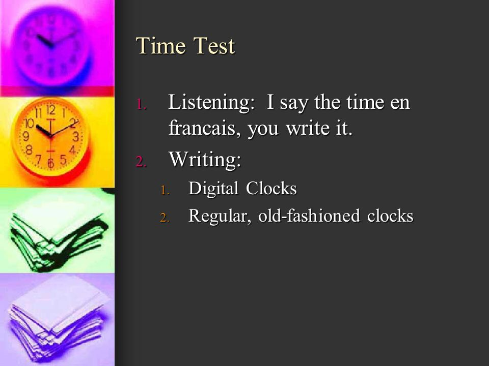 Time Test Listening: I say the time en francais, you write it.