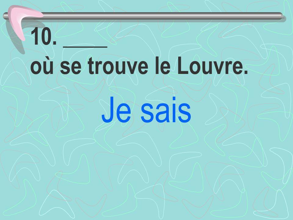 10. ____ où se trouve le Louvre.