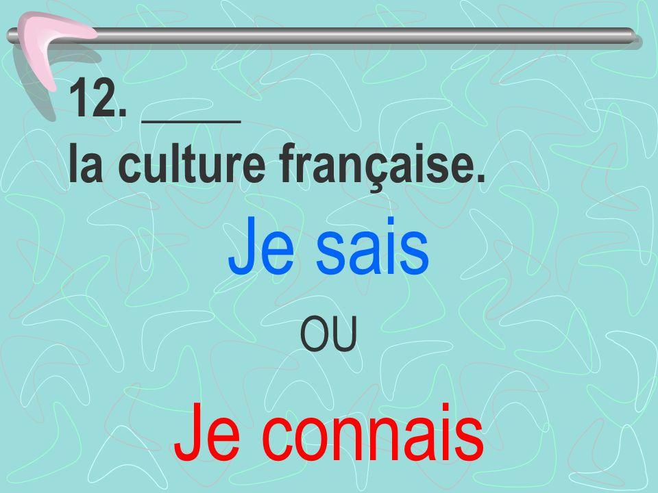 12. ____ la culture française.
