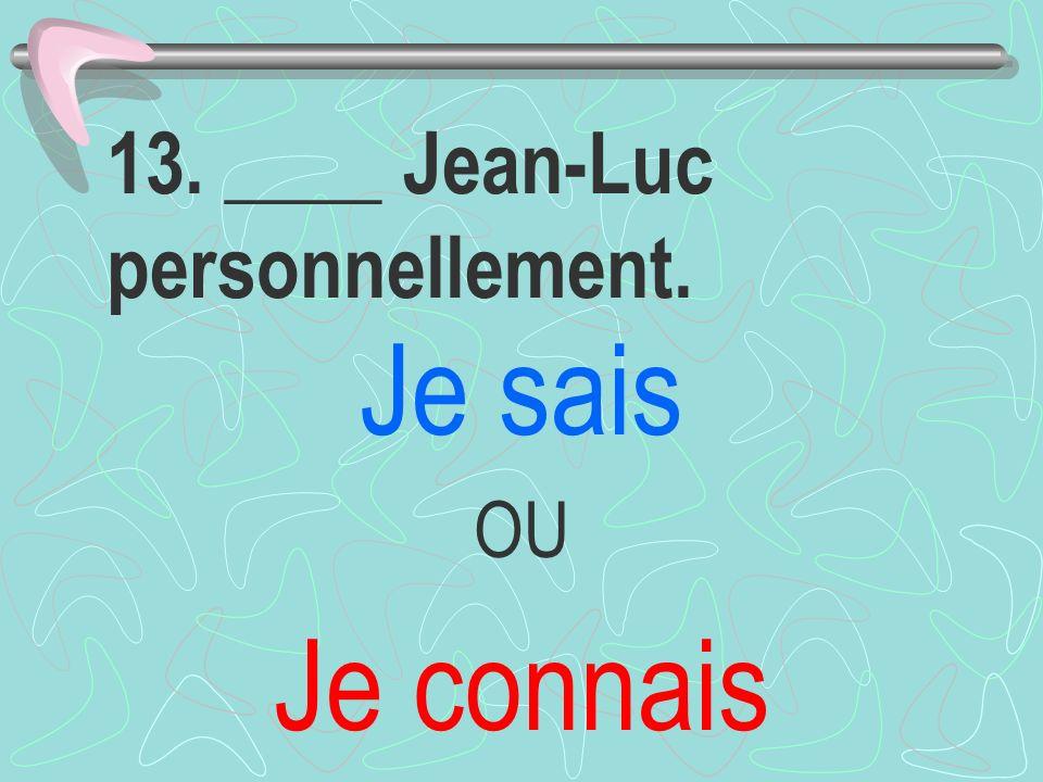 13. ____ Jean-Luc personnellement.