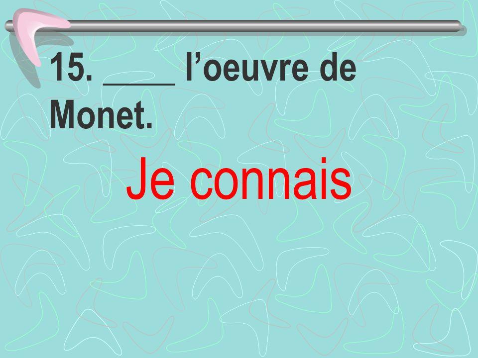 15. ____ l'oeuvre de Monet. Je connais