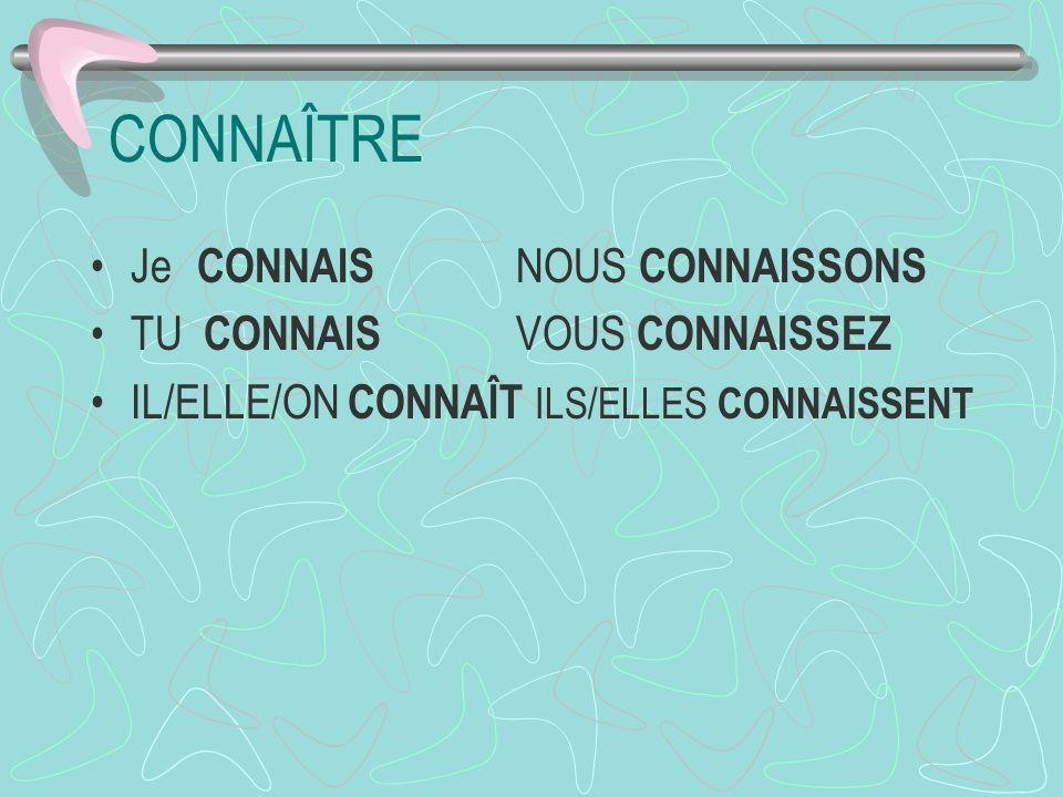 CONNAÎTRE Je CONNAIS NOUS CONNAISSONS TU CONNAIS VOUS CONNAISSEZ