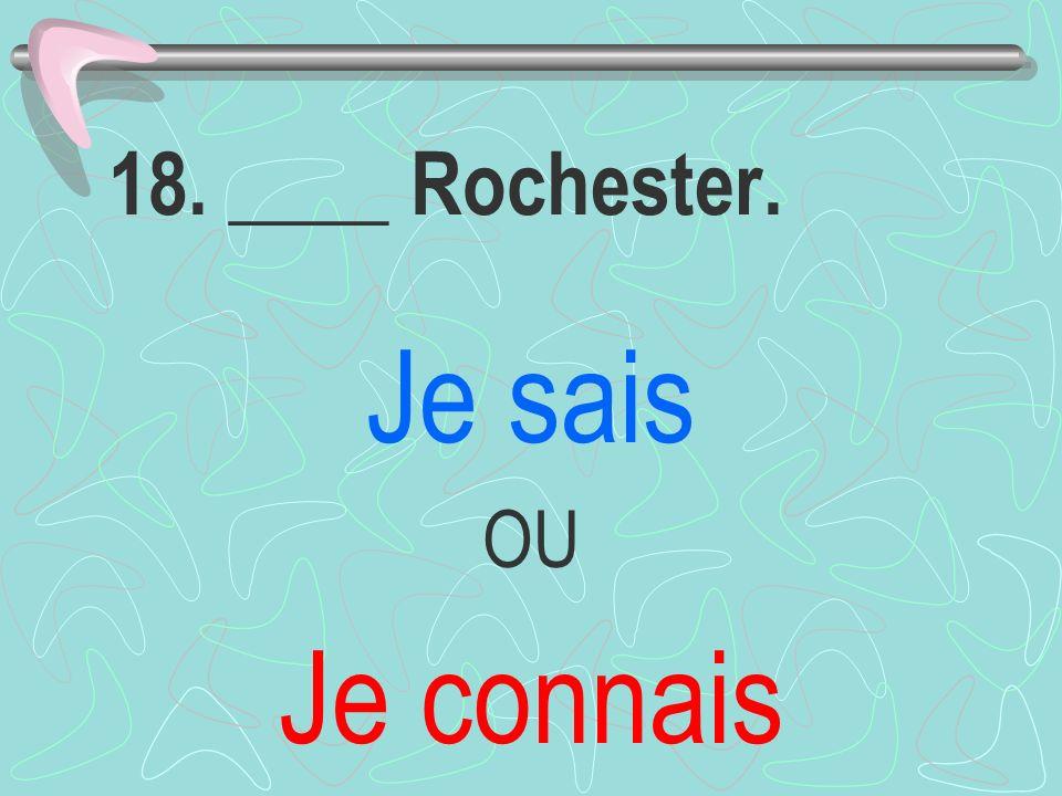 18. ____ Rochester. Je sais OU Je connais